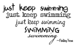 Just keep swimming, just keep swimming…